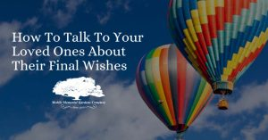 How to Talk to Your Loved Ones About Their Final Wishes