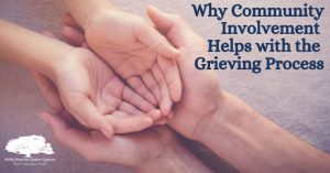 Why Community Involvement Helps with the Grieving Process