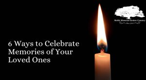 6 Ways to Celebrate Memories of Your Loved Ones
