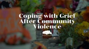 Coping with Grief After Community Violence