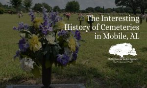 The Interesting History of Cemeteries in Mobile, AL