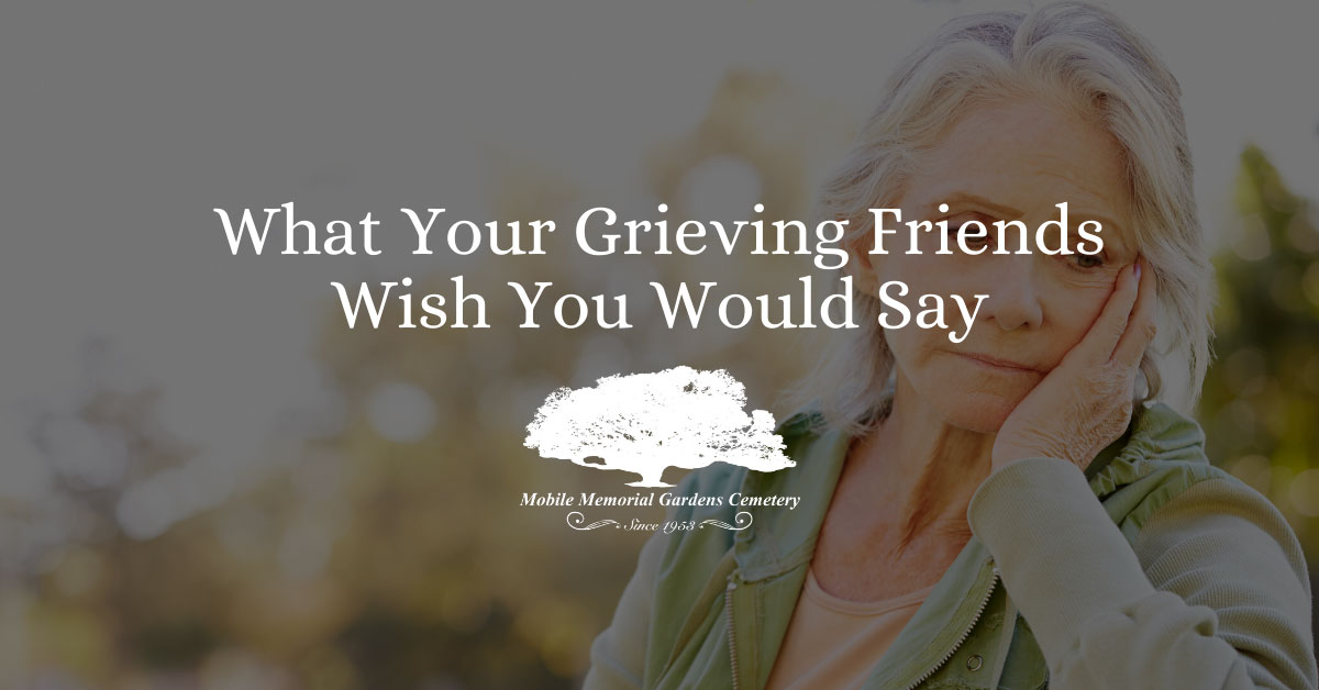 What Your Grieving Friends Wish You Would Say