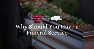 Why Should You Have a Funeral Service