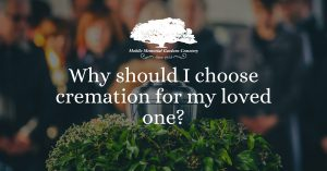 Why should I choose cremation for my loved one?